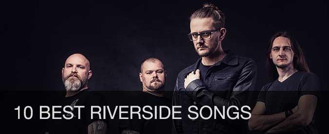 10 best Riverside songs