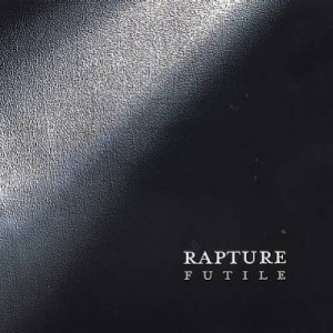 Rapture - Futile