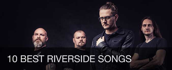 10 best Riverside songs