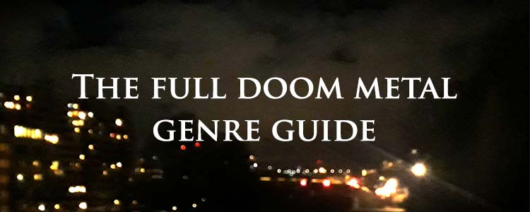 the full doom metal genre guide