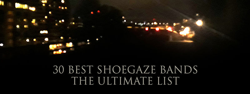 30 best shoegaze bands - the ultimate list