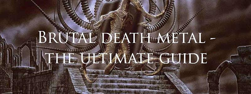 brutal death metal - the ultimate genre guide