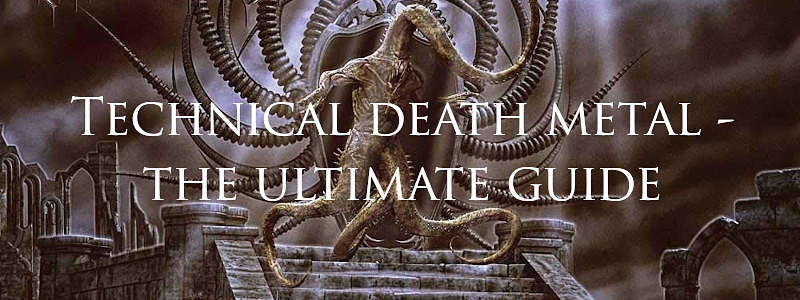 Technical death metal - the ultimate guide